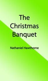 The Christmas Banquet (Illustrated Edition) ebook by Nathaniel Hawthorne