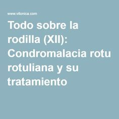 Todo sobre la rodilla (XII): Condromalacia rotuliana y su tratamiento