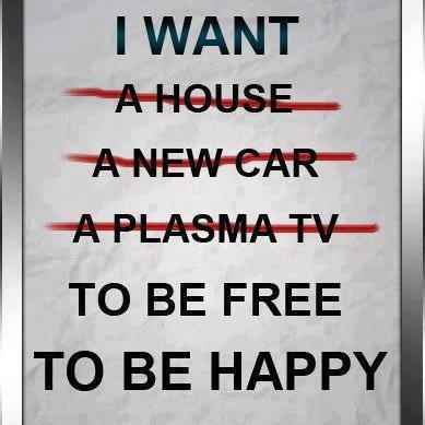 I Want (a House A New Car A Plasma Tv) To Be Free To Be Happy