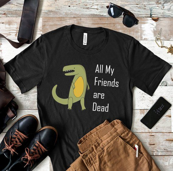 My Friends Are Dead Dinosaur T Shirt Graphic Dinosaur Tee
