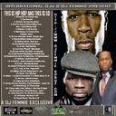 50 CENT, G UNIT, KIDD KIDD, T.I, Fred The Godson, Young Jeezy, Meek Mills, Styles P, Pharrell,  Dr. Dre,  Cory Gunz, Jay-Z, Pharrell, Raekwon, Scotty  Boi, Rick Ross, French Montana ,M.O.P,  Kool G Rap, Maino, Nelly, Tony Yayo, Boom Man, ET, Bigvon, Vegaz - Dj Femmie Presents This Is Hip Hop - And This Is 50 EXCLUSIVE Hosted by DJ Femmie, INTERNATIONAL GRIND DJs - Free Mixtape Download or Stream it