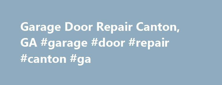 Garage Door Repair Canton, GA #garage #door #repair #canton #ga http://uk.remmont.com/garage-door-repair-canton-ga-garage-door-repair-canton-ga/  # Garage Door Repair Canton, GA Areas we serve: 30114 | 30115 | 30169 Garage Door Repair Canton specializes in installation and repair of garage doors from the leading brands. If you find that your garage door is not functioning normally, you need to call us immediately. Our technicians are adept in diagnosing and fixing any problem in garage doors…