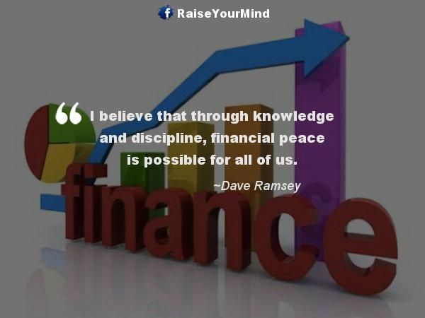 I believe that through knowledge and discipline, financial peace is possible for all of us. - http://www.raiseyourmind.com/finance/i-believe-that-through-knowledge-and-discipline-financial-peace-is-possible-for-all-of-us/  Finance Quotes Dave Ramsey, financial peace, Knowledge, Peace, Possible