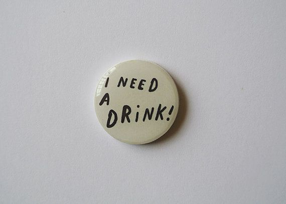 I need a drink - brooch