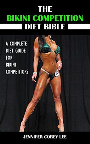 awesome The Bikini Competition Diet Bible: A Complete Diet Guide for Bikini Competitors (Diet, Nutrition, Bikini Competition, Health, Body Building)