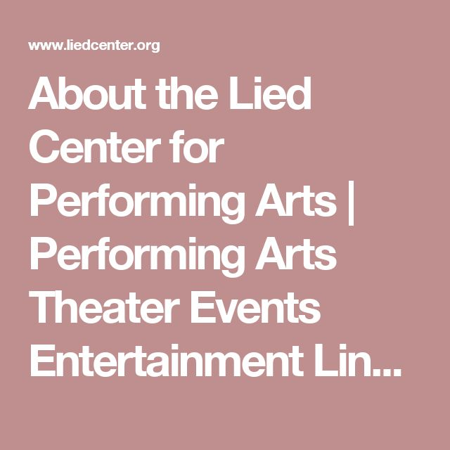 About the Lied Center for Performing Arts | Performing Arts Theater Events Entertainment Lincoln Nebraska (NE) - Lied Center for Performing Arts