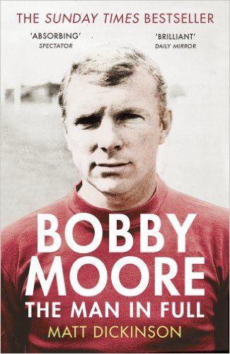 Bobby Moore: The Man in Full: Amazon.co.uk: Matt Dickinson: 9780224091732: Books