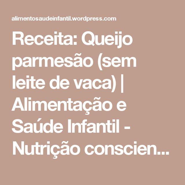 Receita: Queijo parmesão (sem leite de vaca) | Alimentação e Saúde Infantil - Nutrição consciente desde a infância