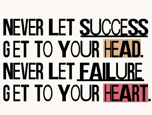Always strive for success. Always know failure is just another opportunity