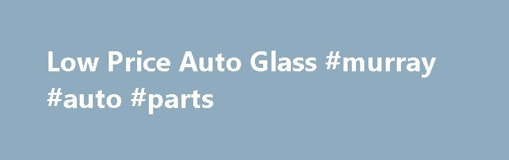 Low Price Auto Glass #murray #auto #parts http://turkey.remmont.com/low-price-auto-glass-murray-auto-parts/  #auto glass houston # Services 8:00am – 5:30pm. every day Reliable Auto Glass Repair Shop in Houston, TX If you're looking for a Houston, TX, auto glass repair shop that offers high-quality work on any make or model vehicle, then the professional staff at Low Price Auto Glass is standing by to help you with your glass needs. We have over 20 years of experience in the glass repair…