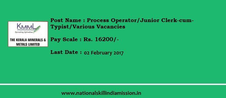 DIPLOMA/DEGREE Jobs- Kerala Minerals and Metals Limited-recruitment-56 vacancies-Process Operator/Junior Clerk-cum-Typist/Various Vacancies-Apply Now-Last Date 02 February 2017  Job Details :  Post Name : Process Operator No of Vacancy : 10 Posts Pay Scale : Rs. 16200/- (Per Month) Post Name : Junior Clerk-cum-Typist No of Vacancy : 02 Posts Pay Scale : Rs. 16200/- (Per Month) Eligibility Criteria :  Educational Qualification :