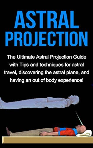 awesome Astral Projection: The ultimate astral projection guide with tips and techniques for astral travel, discovering the astral plane, and having an out of body experience!