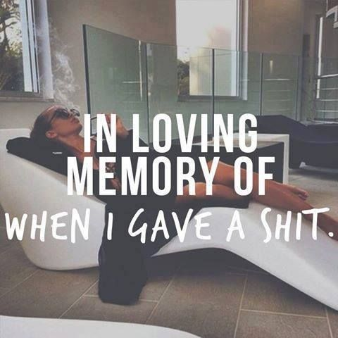 Died years ago unless we are talking about my loves, then well, I can't make any guarantees, but a whole lotta shit will be given lol!