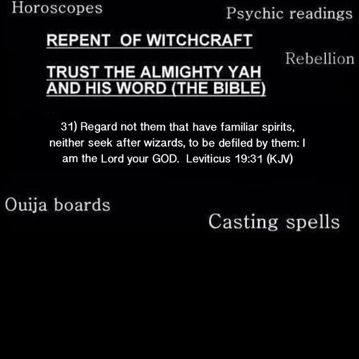 31) Regard not them that have familiar spirits, neither seek after wizards, to be defiled by them: I am the Lord your GOD. Leviticus 19:31 (KJV) - Repent of Witchcraft!!!