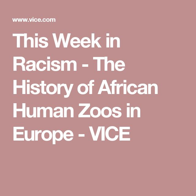 This Week in Racism - The History of African Human Zoos in Europe - VICE