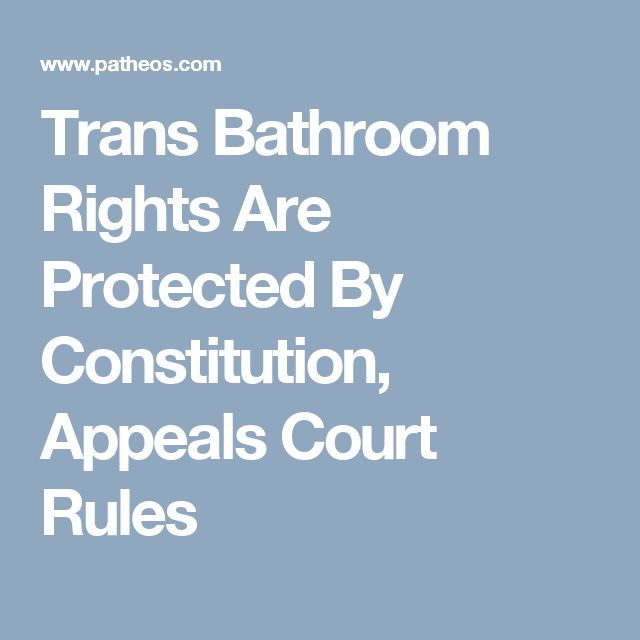 Trans Bathroom Rights Are Protected By Constitution, Appeals Court Rules