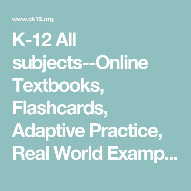 K-12 All subjects--Online Textbooks, Flashcards, Adaptive Practice, Real World Examples, Simulations | CK-12 Foundation