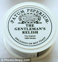 Patum Peperium ~ Gentleman's Relish.  A spicy anchovy paste to spread on toast.  Fortnum & Mason, London, carries it, as does Amazon, in the groceries section.
