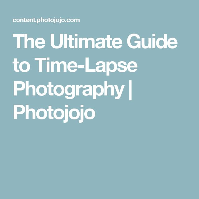 The Ultimate Guide to Time-Lapse Photography | Photojojo