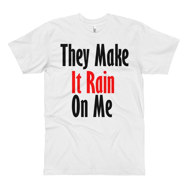 Just in at ShopFlexy Short sleeve men�... different color variations http://shopflexy.myshopify.com/products/short-sleeve-men-s-tall-tee-they-make-it-rain-on-me?utm_campaign=social_autopilot&utm_source=pin&utm_medium=pin