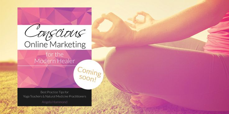 conscious online marketing for the modern healer: best practice tips for yoga teachers & natural medicine practitioners. www.resonantimagery.com.au/conscious-online-marketing-book/