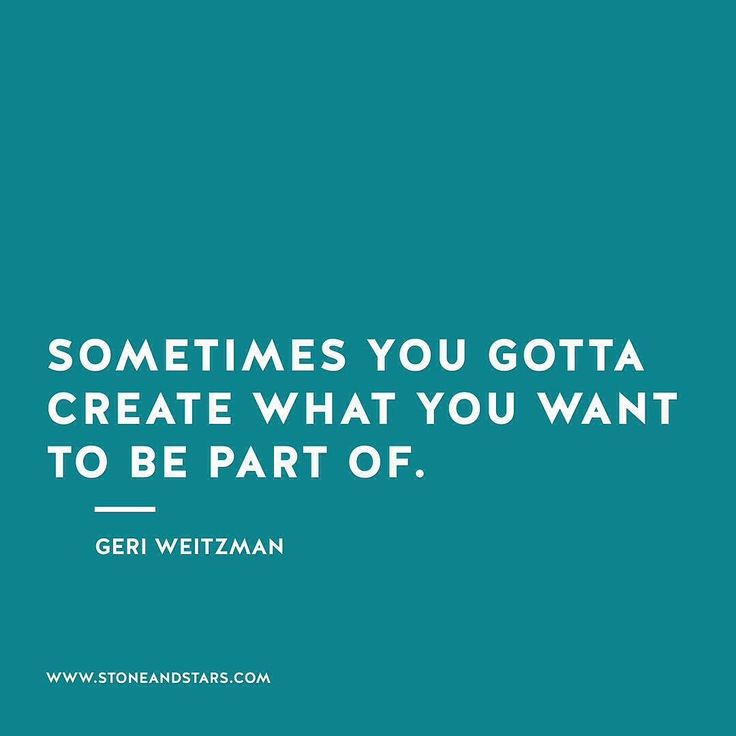 "#morningthoughts #quote ""sometimes you have to create what you want to be part of"""