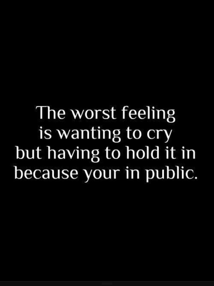 I have to do this so often, one time I didn't have the strength to hold it back, so I was crying at school. My friends walked me home that day. It made me feel a little better knowing that they cared.