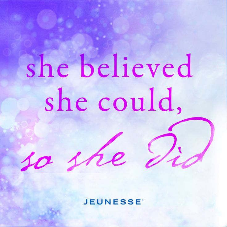 She believed she could, so she did -Unknown