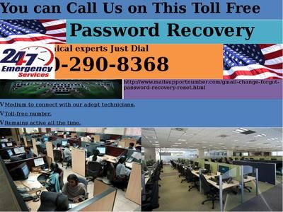 Enter any recovery email or telephone number related with it and completes it by seeking after the further procedure. Even if it looks impossible that you can't get Gmail Password Recovery 1-850-290-8368, you should contact the team of Gmail experts for offering proper assistance. Experts will help you throughout the problem, so you can contact us on this number for more details and help. For more details : http://www.mailsupportnumber.com/gmail-change-forgot-password-recovery-reset.html
