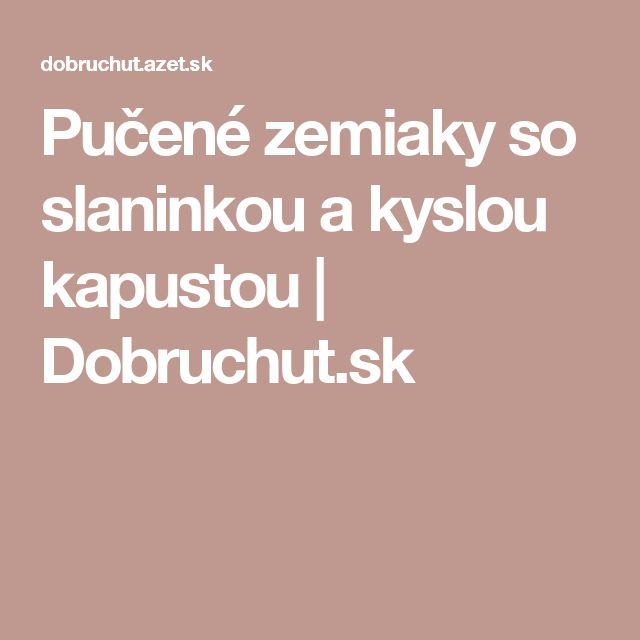 Pučené zemiaky so slaninkou a kyslou kapustou | Dobruchut.sk