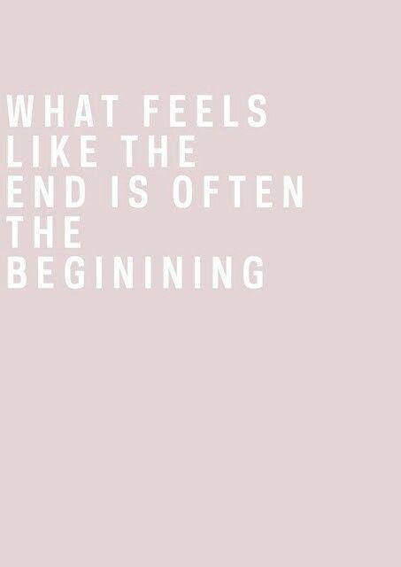 """""""O que parece ser o fim é muitas vezes o começo"""""""