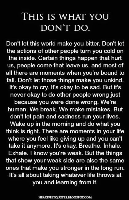 We're human. We break. We make mistakes. But don't let pain and sadness run your lives.