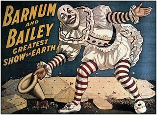 Barnum & Bailey - The Greatest Show on Earth http://www.google.com/imgres?imgurl=http://1.bp.blogspot.com/_GnNWUq5G-NM/Rvupl0eAXxI/AAAAAAAAALY/D8Wkmn5mTvY/s320/Cirque%2BOceano%2Baffiche1.%2BBarnum.jpg=http://www.paraexodus.com/t1912-effet-barnum=__l-8027LXBEQy1GvLvx7k3ADl9F0==235=320=35=fr=127=1=Q7UZBGUk0CnuvM:=138=184=Lm8hTvycG82p8QOf3Oy1Aw=1=rc=3150=5=31=1t:429,r:27,s:127=76=37