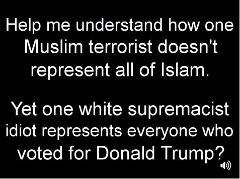 Because trump represents racism, sexism etc. while it is not Islam, but Terrorists that are represented by specifically Muslim terrorists. Y'know who else is representative of terrorists? The KKK, who endorsed trump