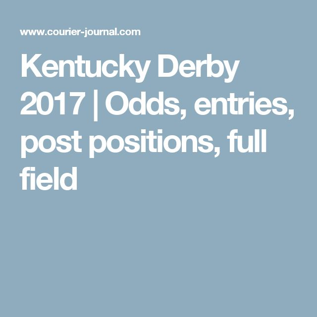 Kentucky Derby 2017 | Odds, entries, post positions, full field