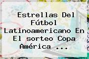 http://tecnoautos.com/wp-content/uploads/imagenes/tendencias/thumbs/estrellas-del-futbol-latinoamericano-en-el-sorteo-copa-america.jpg Sorteo Copa America 2016. Estrellas del fútbol latinoamericano en el sorteo Copa América ..., Enlaces, Imágenes, Videos y Tweets - http://tecnoautos.com/actualidad/sorteo-copa-america-2016-estrellas-del-futbol-latinoamericano-en-el-sorteo-copa-america/