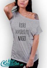 Koszulka z nadrukiem damska Lepiej wyglądam nago