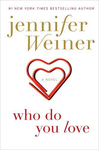 Who Do You Love: A Novel - Kindle edition by Jennifer Weiner. Literature & Fiction Kindle eBooks @ AmazonSmile.