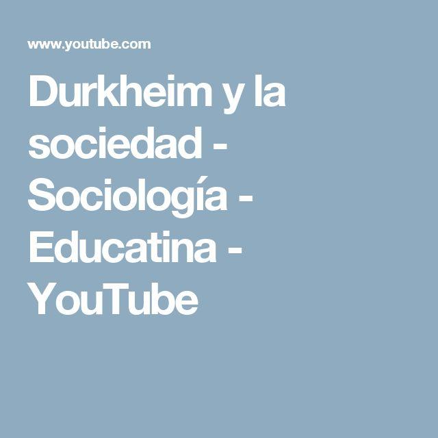 Durkheim y la sociedad - Sociología - Educatina - YouTube