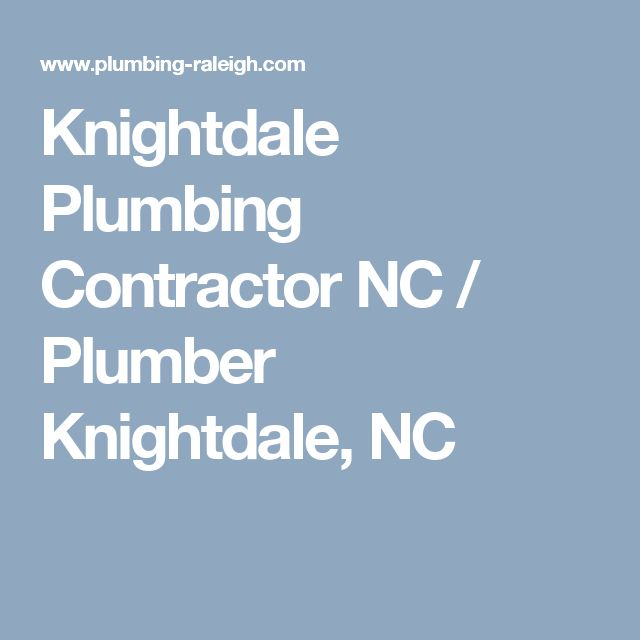 Knightdale Plumbing Contractor NC / Plumber Knightdale, NC