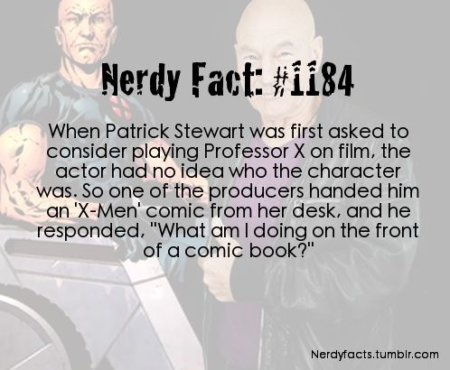 Nerdy Fact #1184 Patrick Stewart = Professor Charles Xavier