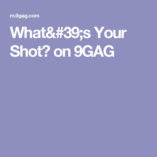 What's Your Shot? on 9GAG