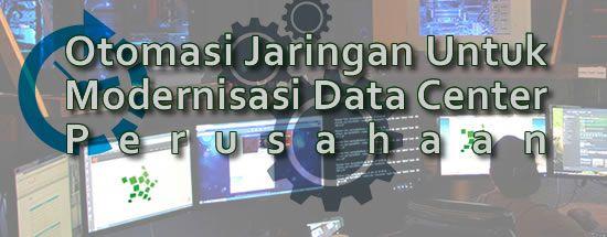 Konsultan IT Jakarta - Indonesia: Otomasi Jaringan Untuk Modernisasi Data Center Per...