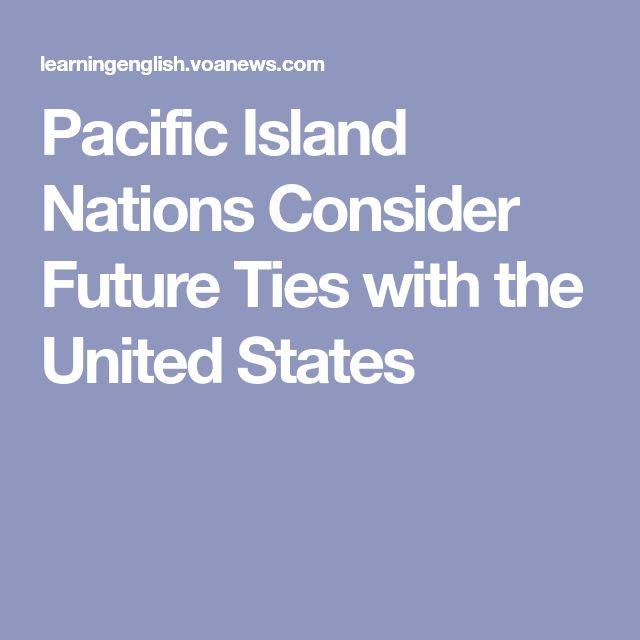 Pacific Island Nations Consider Future Ties with the United States