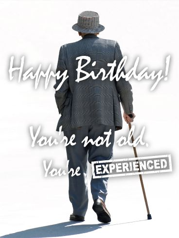 To an Experienced Man - Funny Birthday Card: For the jokester in your life, look no further than this hilarious birthday card. Calling them experienced instead of old is bound to get a chuckle, and the picture of the old man with the cane just adds to the humor. The picture is simple but realistic, and the good-hearted humor really sets this birthday card apart from the thousands of other birthday cards out there.