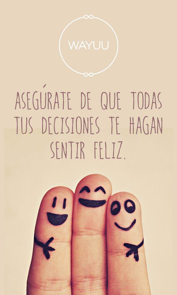 Asegúrate de que todas tus decisiones te hagan sentir feliz.