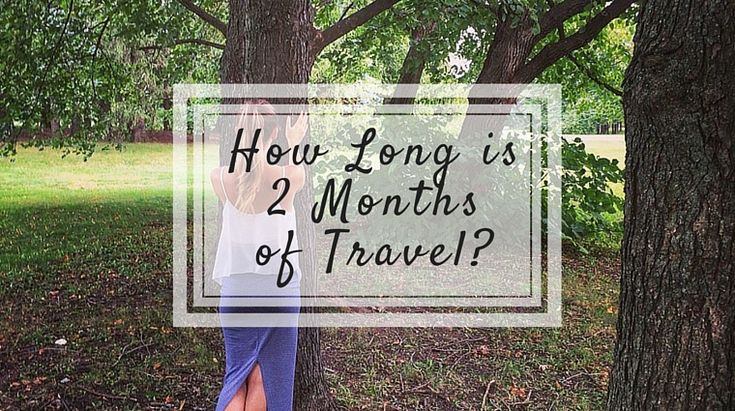 How Long is 2 Months of Travel? Reflections // at happiestwhenexploring . com