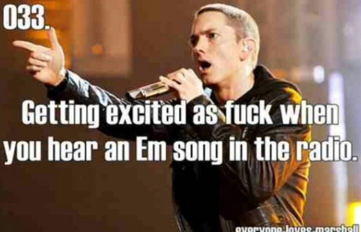 Yup every time I hear an eminem song I get so amped lol