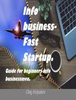 Info business-Fast Startup.: Guide for beginners info businessmen. Online Business and E-commerce., an ebook by Oleg Kolpakov, Sr at Smashwords