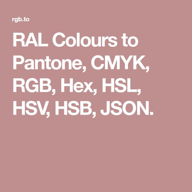 RAL Colours to Pantone, CMYK, RGB, Hex, HSL, HSV, HSB, JSON.
